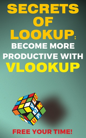 Secrets of Lookup - Become More Poductive With Vlookup Free Your Time - cover