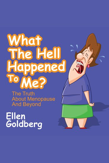 What the Hell Happened to Me? - The Truth About Menopause and Beyond - cover