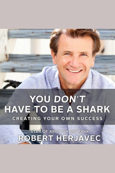 You Don't Have to Be a Shark - Creating Your Own Success - cover