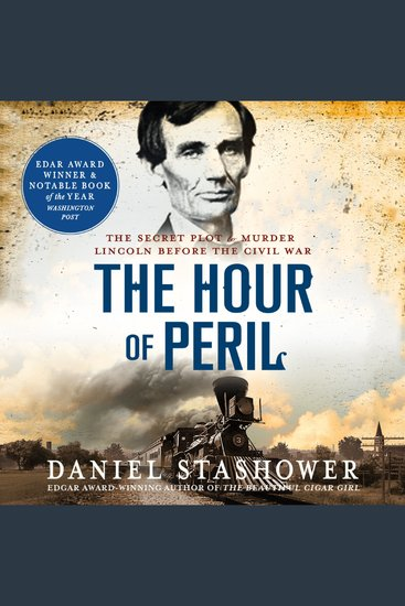 The Hour of Peril - The Secret Plot to Murder Lincoln Before the Civil War - cover