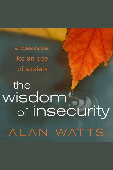 The Wisdom of Insecurity - A Message for an Age of Anxiety - cover