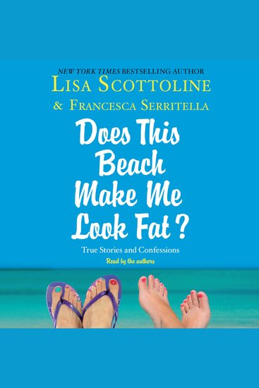 "For Your Information: A ""Does This Beach Make Me Look Fat"" Essay - True Stories and Confessions - cover"