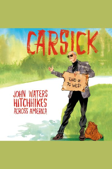 Carsick - John Waters Hitchhikes Across America - cover