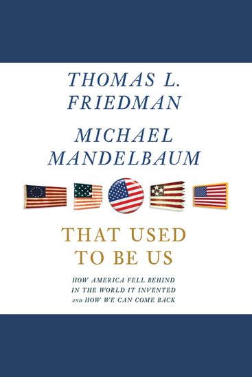 That Used to Be Us - How America Fell Behind in the World It Invented and How We Can Come Back - cover