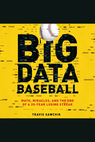 Big Data Baseball - Math Miracles and the End of a 20-Year Losing Streak - cover