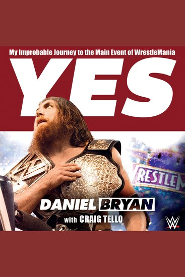 Yes - My Improbable Journey to the Main Event of WrestleMania - cover