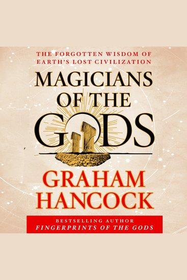 Magicians of the Gods - The Forgotten Wisdom of Earth's Lost Civilization - cover