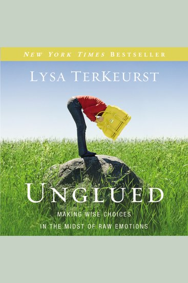 Unglued - Making Wise Choices in the Midst of Raw Emotions - cover