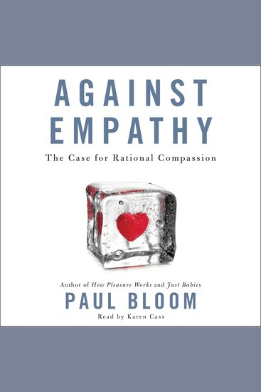 Against Empathy - The Case for Rational Compassion - cover