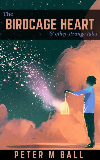 The Birdcage Heart & Other Strange Tales - BJP Short Story Collections - cover