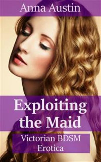 Exploiting The Maid - Victorian BDSM Erotica - cover