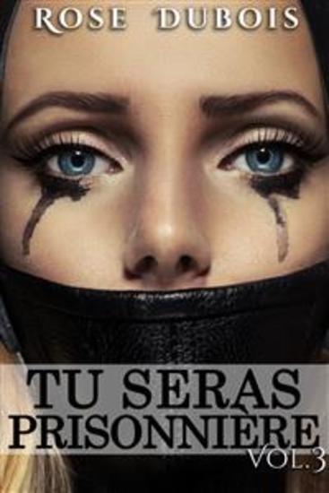 TU SERAS PRISONNIÈRE: Sacrifices et Perversions Vol 3 - cover