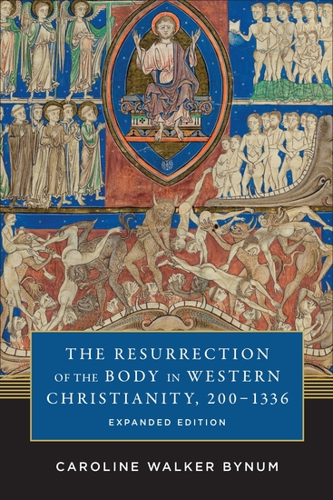 The Resurrection of the Body in Western Christianity 200–1336 - cover