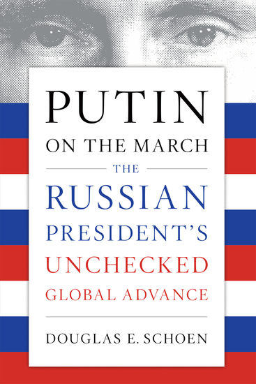 Putin on the March - The Russian President's Unchecked Global Advance - cover