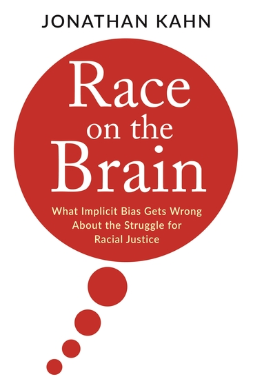 Race on the Brain - What Implicit Bias Gets Wrong About the Struggle for Racial Justice - cover