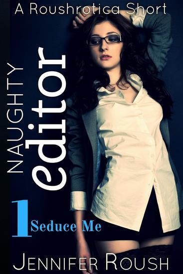 Seduce Me: Naughty Editor - A Roushrotica Short - cover