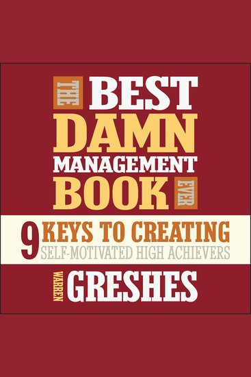 The Best Damn Management Book Ever - 9 Keys to Creating Self-motivated High Achievers - cover