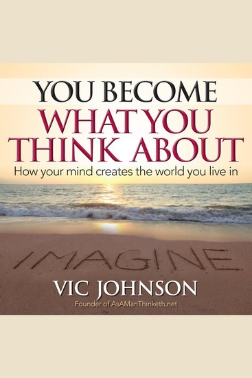 You Become What You Think About - How Your Mind Creates the World You Live in - cover