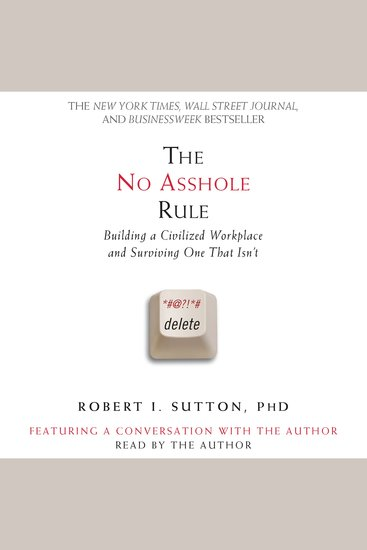 The No Asshole Rule - Building a Civilized Workplace and Surviving One That Isn't - cover