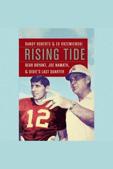 Rising Tide - Bear Bryant Joe Namath and Dixie's Last Quarter - cover