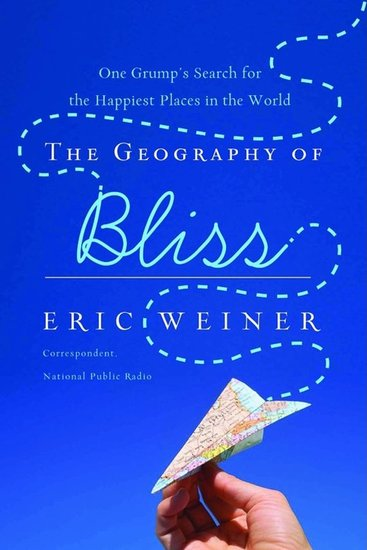 The Geography of Bliss - One Grump's Search for the Happiest Places in the World - cover