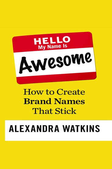 Hello My Name is Awesome - How to Create Brand Names That Stick - cover
