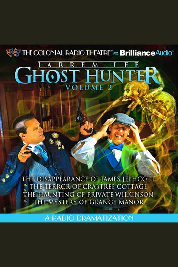 Jarrem Lee - Ghost Hunter - The Disappearance of James Jephcott The Terror of Crabtree Cottage The Haunting of Private Wilkinson and The Mystery of Grange Manor - A Radio Dramatization - cover