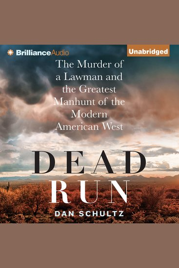 Dead Run - The Murder of a Lawman and the Greatest Manhunt of the Modern American West - cover