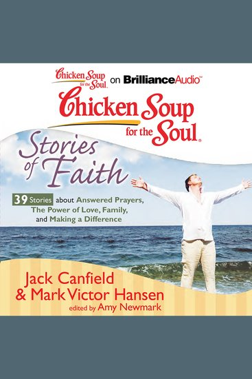 Chicken Soup for the Soul: Stories of Faith - 39 Stories about Answered Prayers the Power of Love Family and Making a Difference - cover