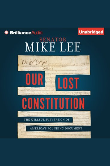 Our Lost Constitution - The Willful Subversion of America's Founding Document - cover