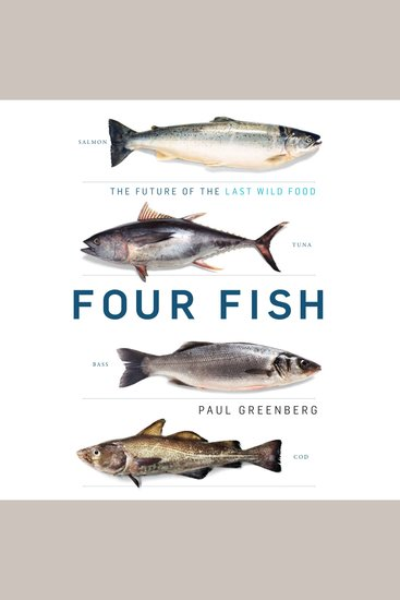 Four Fish - The Future of the Last Wild Food - cover