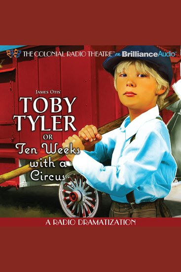 Toby Tyler or Ten Weeks with a Circus - A Radio Dramatization - cover