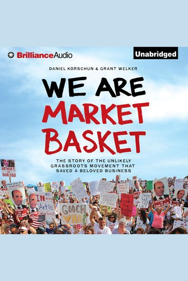 We Are Market Basket - The Story of the Unlikely Grassroots Movement That Saved a Beloved Business - cover