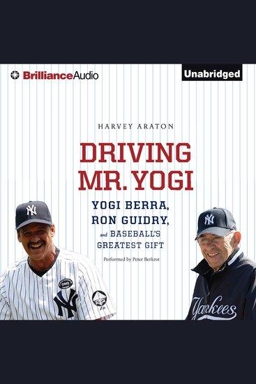 Driving Mr Yogi - Yogi Berra Ron Guidry and Baseball's Greatest Gift - cover