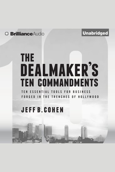 The Dealmaker's Ten Commandments - Ten Essential Tools for Business Forged in the Trenches of Hollywood - cover