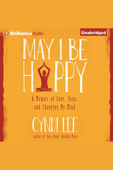 May I Be Happy - A Memoir of Love Yoga and Changing My Mind - cover