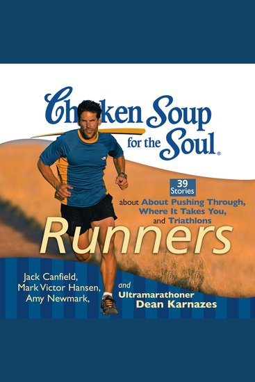Chicken Soup for the Soul: Runners - 39 Stories about Pushing Through Where It Takes You and Triathlons - cover