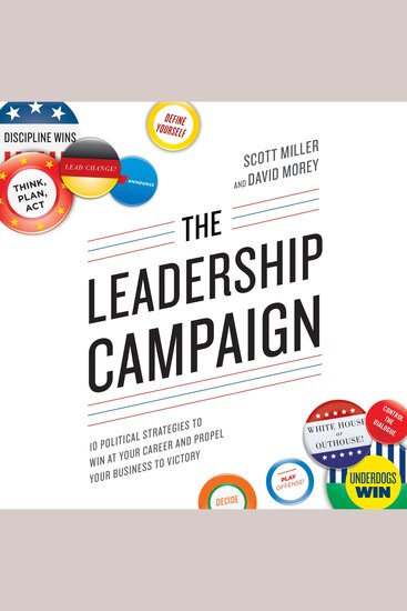 The Leadership Campaign - 10 Political Strategies to Win at Your Career and Propel Your Business to Victory - cover