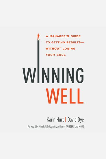 Winning Well - A Manager's Guide to Getting Results - Without Losing Your Soul - cover