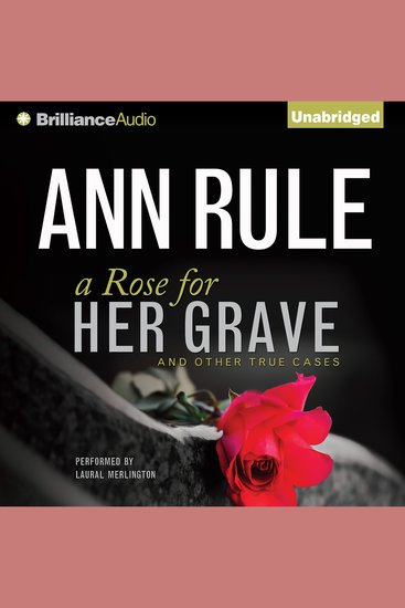 Rose for Her Grave A - And Other True Cases - cover