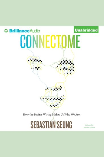 Connectome - How the Brain's Wiring Makes Us Who We Are - cover