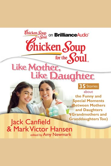 Chicken Soup for the Soul: Like Mother Like Daughter - 35 Stories about the Funny and Special Moments Between Mothers and Daughters (Grandmothers and Granddaughters Too) - cover