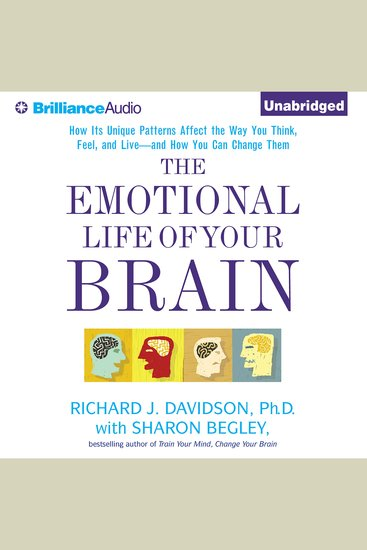 The Emotional Life of Your Brain - How Its Unique Patterns Affect the Way You Think Feel and Live - and How You Can Change Them - cover