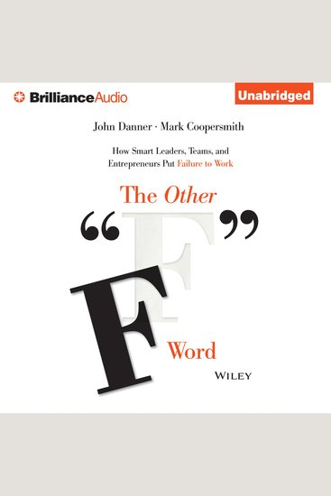 "The Other ""F"" Word - How Smart Leaders Teams and Entrepreneurs Put Failure to Work - cover"