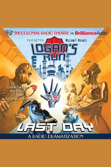 William F Nolan's Logan's Run - Last Day - A Radio Dramatization - cover