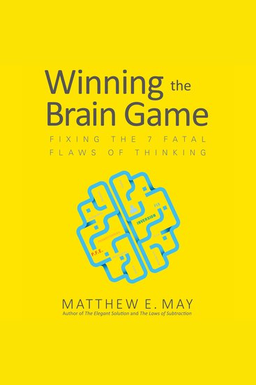 Winning the Brain Game - Fixing the 7 Fatal Flaws of Thinking - cover