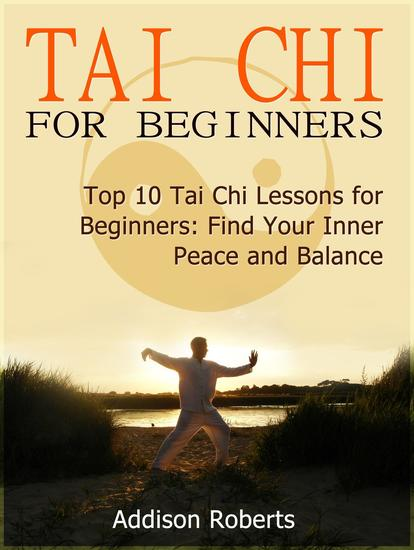 Tai Chi For Beginners: Top 10 Tai Chi Lessons for Beginners: Find Your Inner Peace and Balance - cover