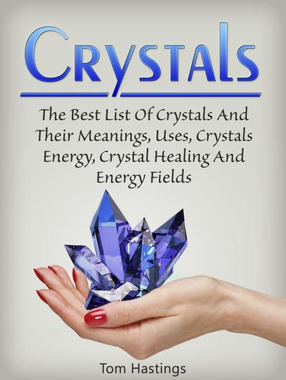 Crystals: The Best List Of Crystals And Their Meanings Uses Crystals Energy Crystal Healing And Energy Fields - cover