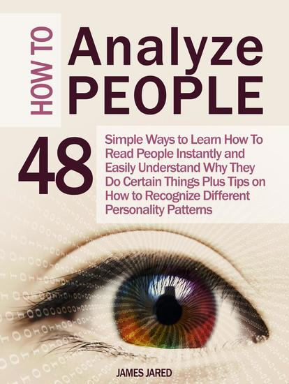 How to Analyze People: 48 Simple Ways to Learn How To Read People Instantly and Easily Understand Why They Do Certain Things Plus Tips on How to Recognize Different Personality Patterns - cover