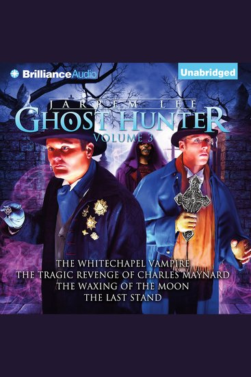 Jarrem Lee - Ghost Hunter - The Whitechapel Vampire The Tragic Revenge of Charles Maynard The Waxing of the Moon and The Last Stand - cover